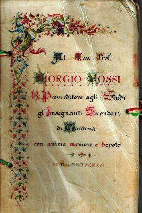 Al Cav. Prof. Giorgio Rossi R. Provveditore agli Studi gl'Insegnanti Secondari di Mantova con animo memore e devoto