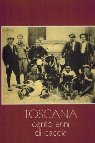 Toscana cento anni di caccia