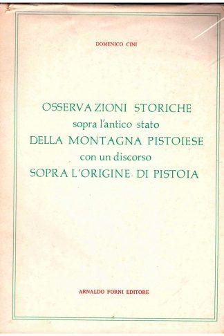 Osservazioni storiche sopra l'antico stato della Montagna Pistoiese, con un discorso sopra l'origine di Pistoia