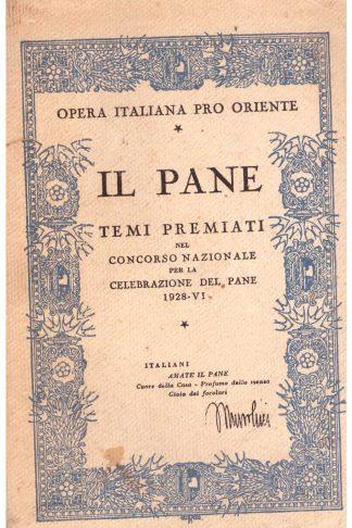 Il Pane. Temi premiati nel Concorso Nazionale per la Celebrazione del Pane 1928-VI