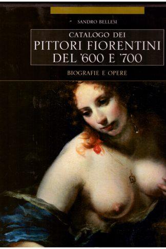 Catalogo dei Pittori Fiorentini del '600 e '700. Biografie e opere