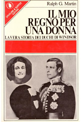 Il mio regno per una donna. La vera storia dei Duchi di Windsor
