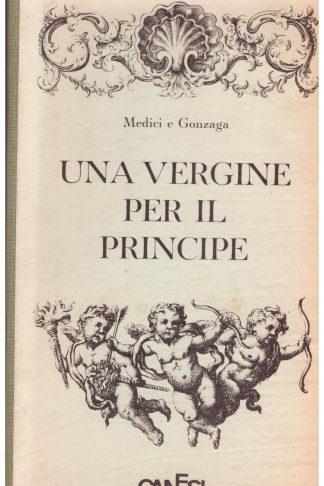 Una vergine per il Principe. Medici e Gonzaga