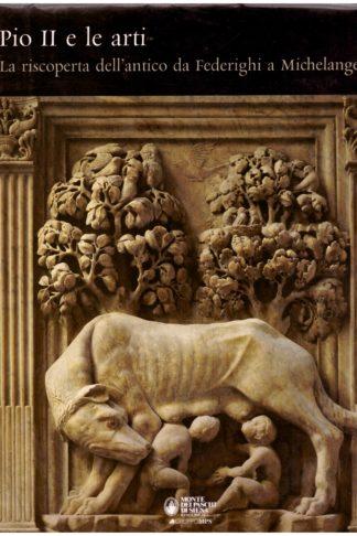 Pio II e le arti. La riscoperta dell'antico da Federighi a Michelangelo