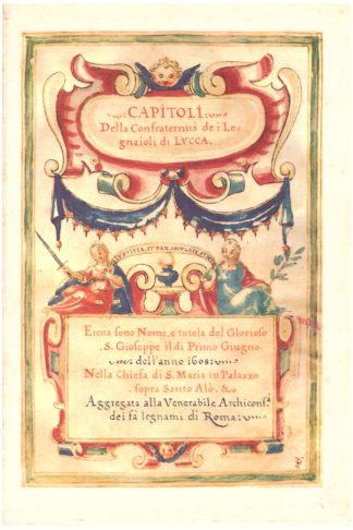 Capitoli della Confraternita de i Legnaioli di Lucca...eretta sotto Nome e tutela del Glorioso S. Gioseppe il di Primo di Giugno