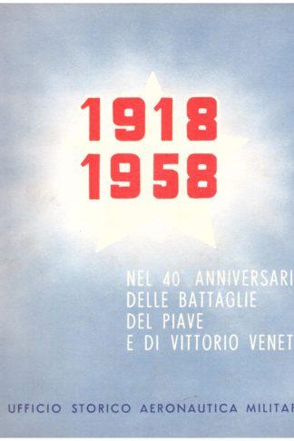 1918-1958 nel 40° anniversario delle battaglie del Piave e di Vittorio Veneto