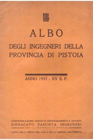 Albo degli Ingegneri della Provincia di Pistoia anno 1937-XV E.F.