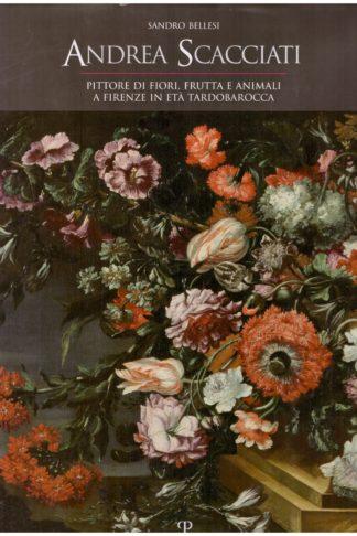 Andrea Scacciati pittore di fiori, di frutta e animali a Firenze in età tardobarocca