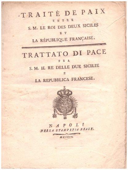 Traité de Paix entre S.M. le Roi des Deux Siciles et la République Française. Trattato di Pace fra S.M. il Re delle Due Sicilie e la Repubblica Francese