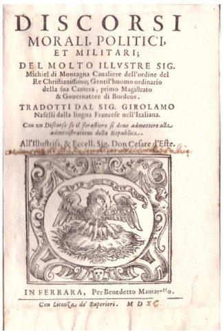 Discorsi morali, politici, et militari...tradotti dal Sig. Girolamo Naselli dalla lingua Francese nell'Italiana