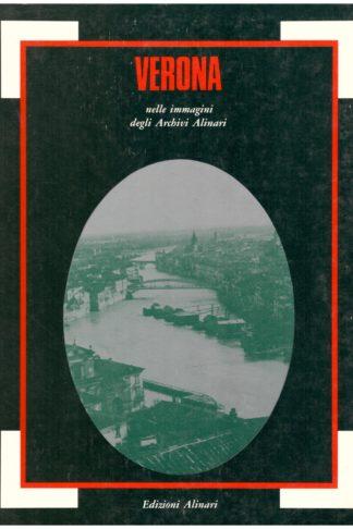Verona nelle immagini degli Archivi Alinari